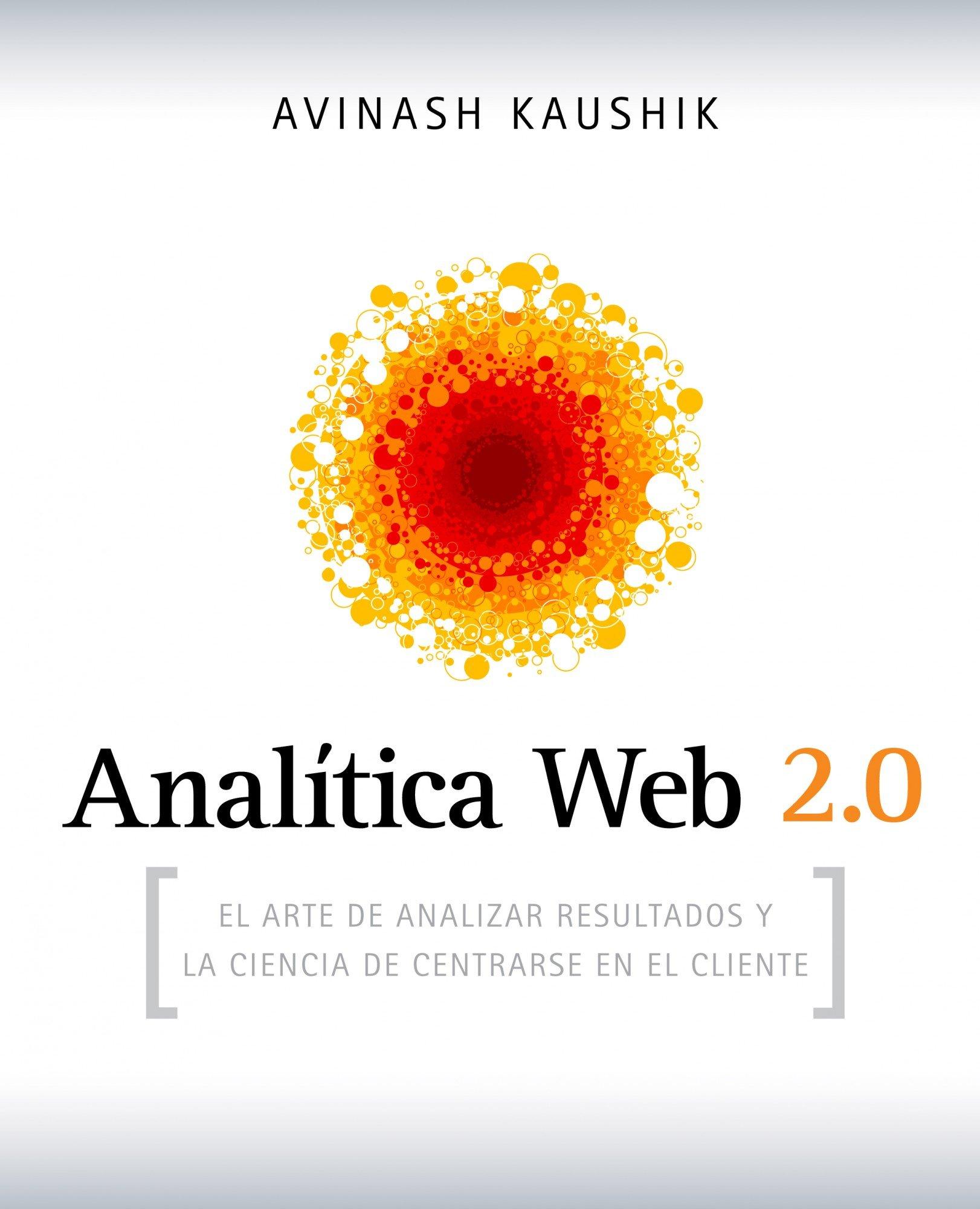 Analítica Web 2.0: El arte de analizar resultados y la ciencia de centrarse en el cliente
