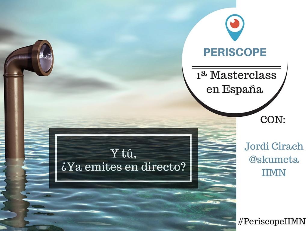 1ª Masterclass de Periscope en España: Y tú ¿Ya emites en Directo? el 23 de marzo