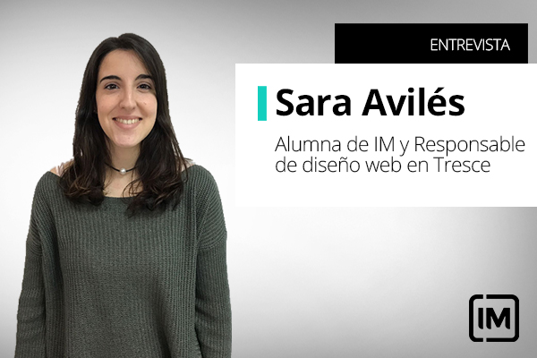 Sara Avilés, alumna de IM y Responsable de diseño web en Tresce