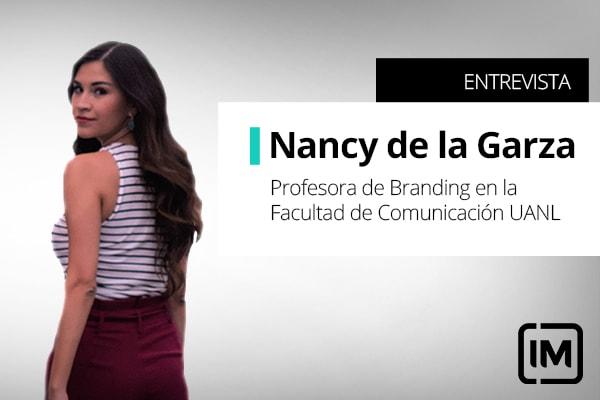 Nancy de la Garza, alumna de IM y profesora de Branding en la Facultad de Comunicación UANL, México