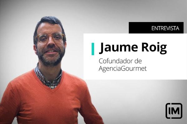 Jaume Roig, alumno de IM y Cofundador en Agencia Gourmet