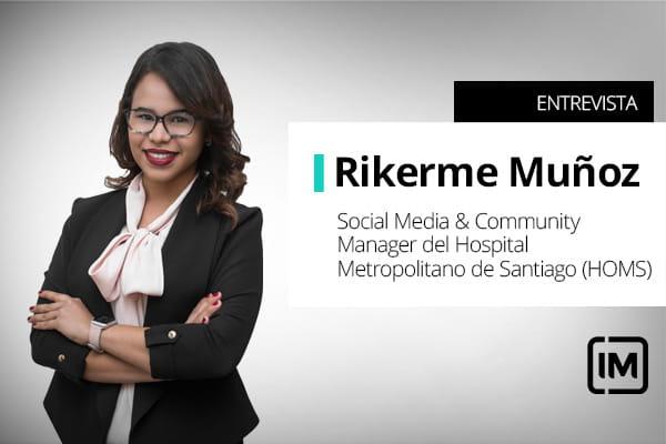 Rikerme Muñoz, alumna de IM y Social Media & Community Manager del Hospital Metropolitano de Santiago (HOMS), República Dominicana.