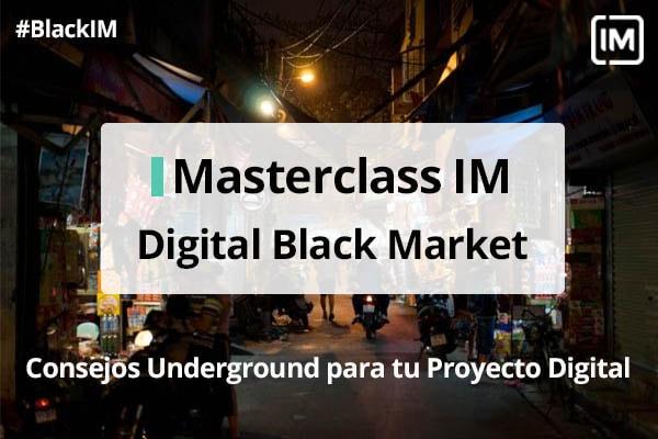 Masterclass IM: Digital Black Market. Consejos Underground para tu proyecto digital