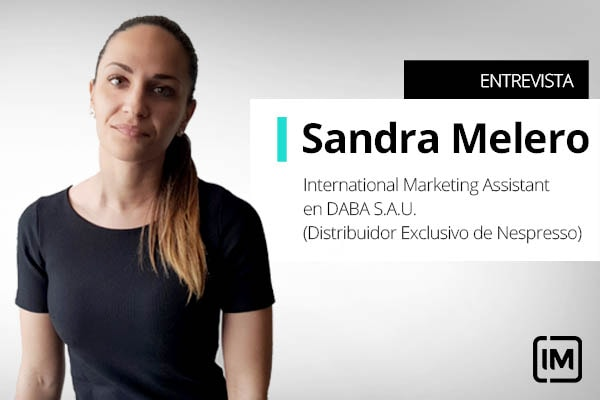 Sandra Melero, alumna de IM e International Marketing Assistant en DABA S.A.U. (Distribuidor Exclusivo de Nespresso)