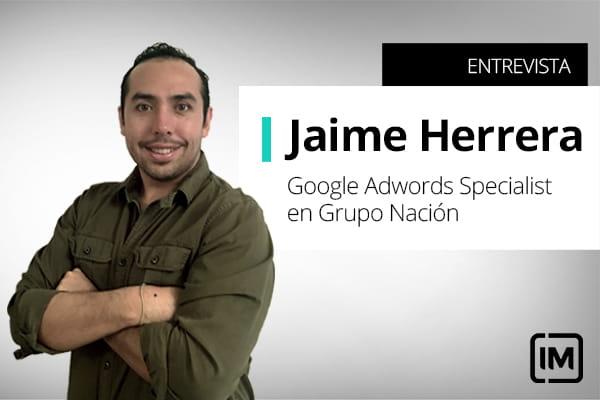 Jaime Herrera, alumno de IM y Google Adwords Specialist en Grupo Nación, Costa Rica