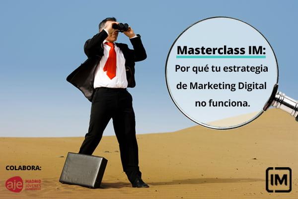 Masterclass IM: Por qué tu estrategia de Marketing Digital no funciona