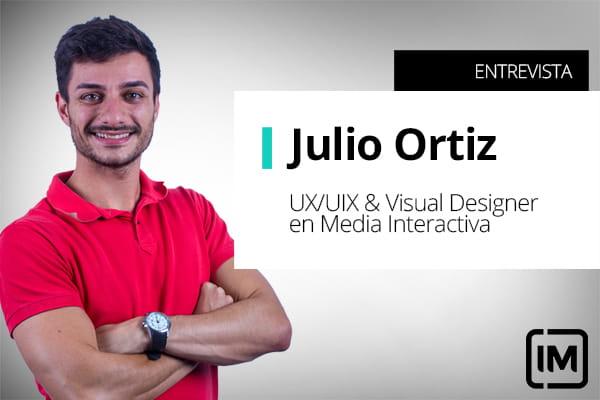 Julio Ortiz, alumno de IM y UX/UIX & Visual Designer en Media Interactiva
