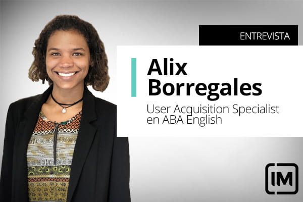 Alix Borregales, alumna de IM y User Acquisition Specialist en ABA English